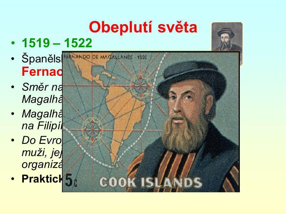 Obeplutí světa 1519 – 1522. Španělská výprava –velel Portugalec Fernao Magalhães [magalenš]